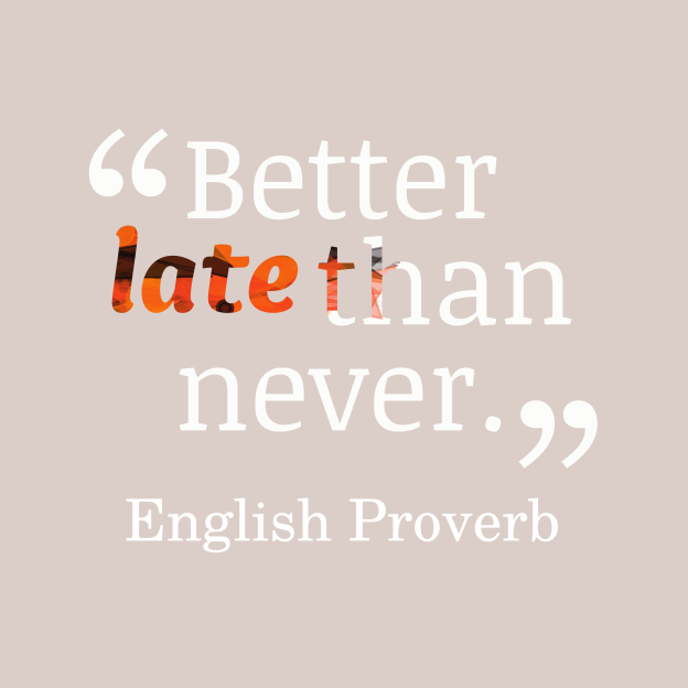 better-late-than-never-quotes-by-English-Proverb-22